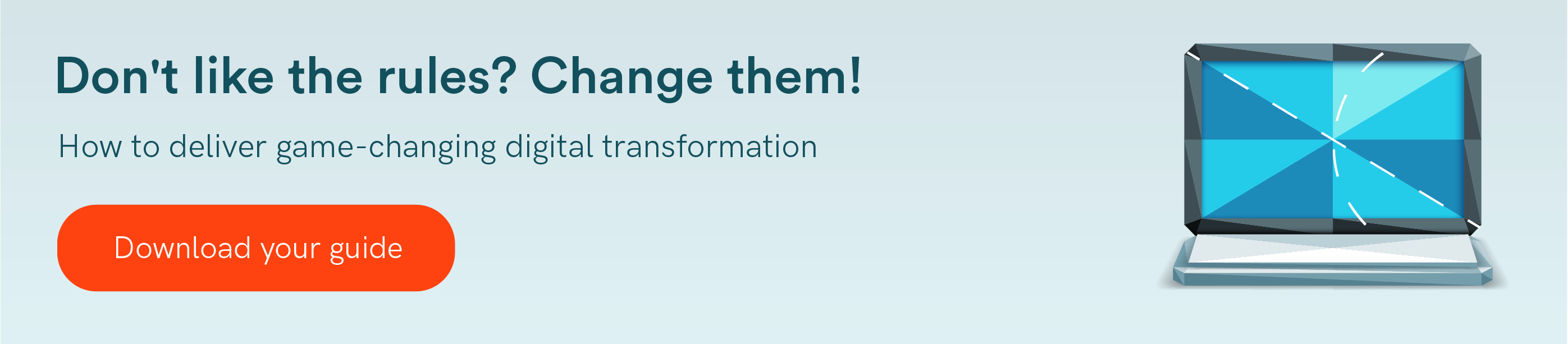 Don't like the rules? Change them! How to deliver game-changing digital transformation - download your guide