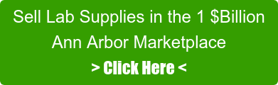 Sell Lab Supplies in the 1 $Billion Ann Arbor Marketplace > Click Here <