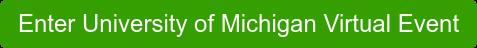 Enter University of Michigan Virtual Event