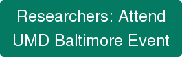 Researchers: Attend UMD Baltimore Event