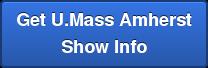 Get U.Mass Amherst Show Info