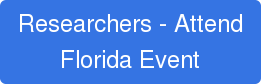 Researchers - Attend Florida Event