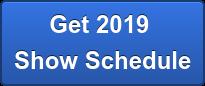 Get 2019  Show Schedule
