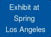 Exhibit at  Spring  Los Angeles