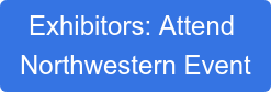 Exhibitors: Attend  Northwestern Event