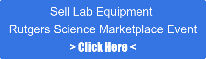 Sell Lab Equipment&nbsp; Rutgers Science Marketplace Event > Click Here <