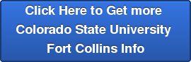 Click Here to Get more  Colorado State University  Fort Collins Info