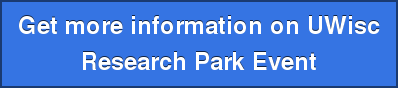 Get more information on UWisc  Research Park Event