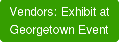 Vendors: Exhibit at Georgetown Event