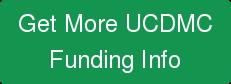 Get More UCDMC  Funding Info