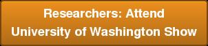 Researchers: Attend University of Washington Show
