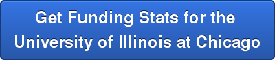 Get Funding Stats for the  University of Illinois at Chicago