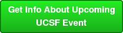 Get Info About Upcoming UCSF Event