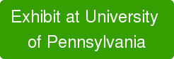 Exhibit at University  of Pennsylvania