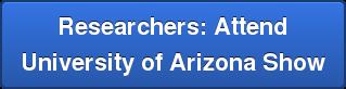 Researchers: Attend University of Arizona Show