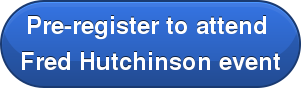 Pre-register to attend  Fred Hutchinson event