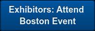 Exhibitors:Attend Boston Event