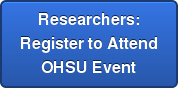 Researchers:  Register to Attend  OHSU Event