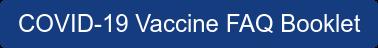 COVID-19 Vaccine FAQ Booklet