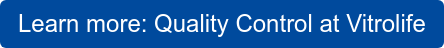 Learn more: Quality Control at Vitrolife