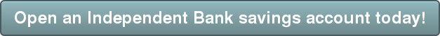 Open an Independent Bank savings account today!
