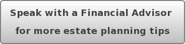 Speak with a Financial Advisor  for more estate planning tips