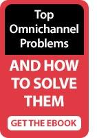Top Omnichannel Problems - AND HOW TO SOLVE THEM