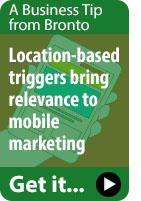 A business tip from Bronto - Location-based triggers bring relevance to mobile marketing