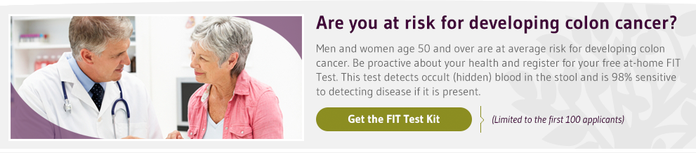 Are you at risk for developing colon cancer? Get the FIT Test Kit.