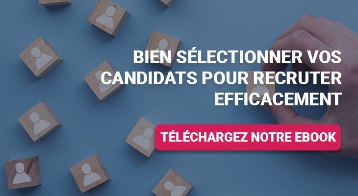Téléchargez notre ebook - Bien sélectionner vos candidats pour recruter efficacement