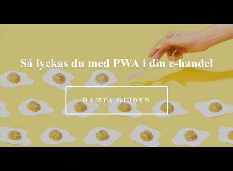 Så lyckas du med PWA i din e-handel Hämta guiden