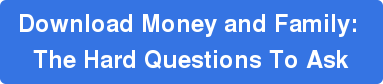 Download Money and Family:  The Hard Questions To Ask