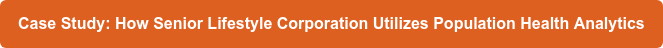 Case Study: How Senior Lifestyle Corporation Utilizes Population Health  Analytics