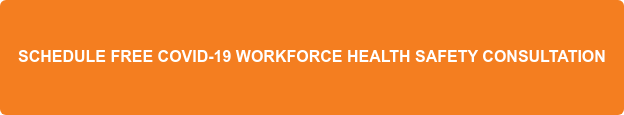 Schedule a FREE COVID-19 Workforce Health Safety Consultation