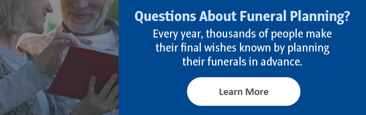 Questions about funeral planning? Every year, thousands of people make their final wishes known by planning their funerals in advance. Learn More