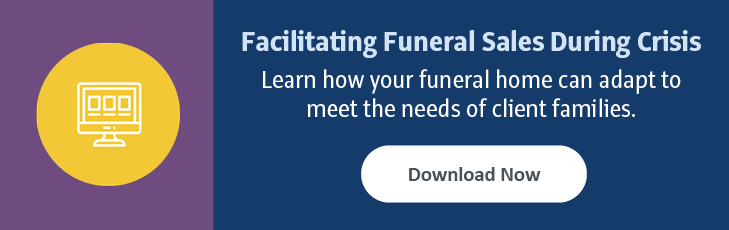 Facilitating Funeral Sales During Crisis: Learn how your funeral home can adapt to meet the needs of client families. Download Now