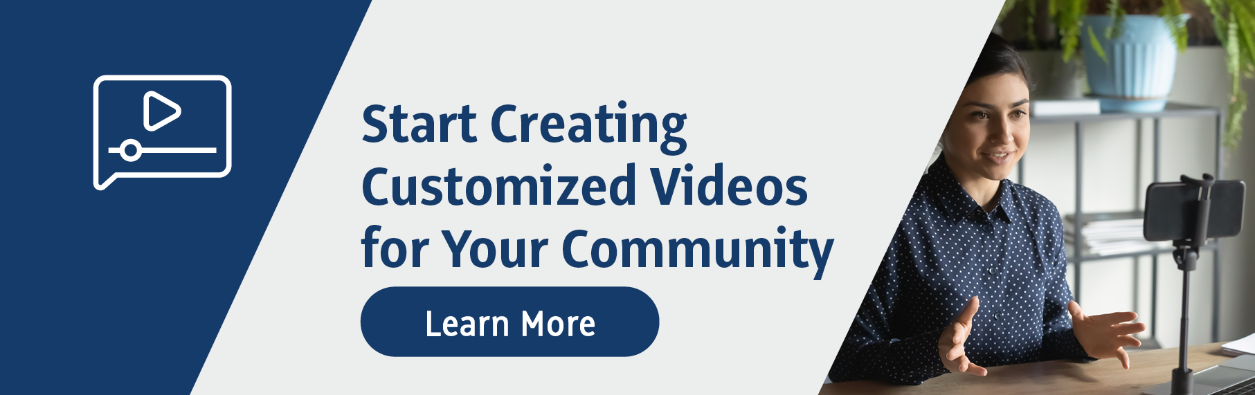 Select here to start creating customized videos for your community!
