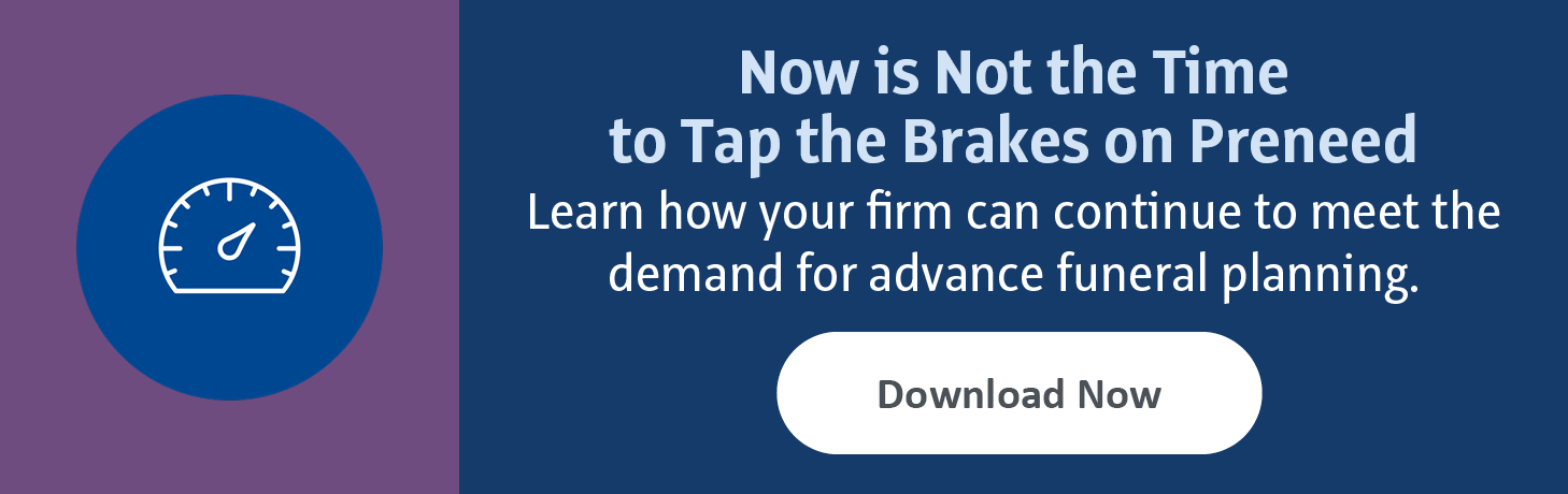 Now is Not the Time to Tap the Brakes on Preneed: Learn how your firm can continue to meet the demand for advance funeral planning. Download Now