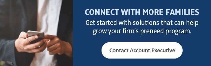 Connect with more families: Get started with solutions that can help grow your firm's preneed program. Contact Account Executive