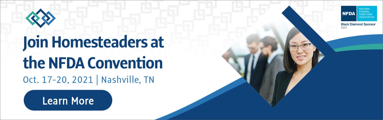 Join Homesteaders at the 2021 NFDA convention, Oct. 17-20 in Nashville, TN - Learn More