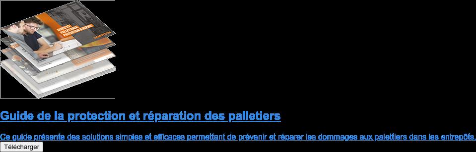 Guide de la protection et réparation des palletiers  Ce guide présente des solutions simples et efficaces permettant de prévenir et  réparer les dommages aux palettiers dans les entrepôts. Télécharger