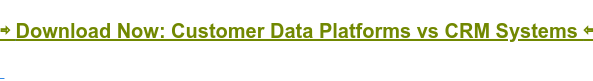 ⇨ Download Now: Customer Data Platforms vs CRM Systems ⇦