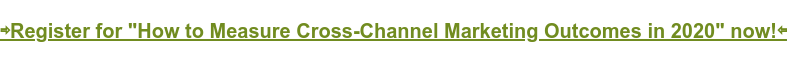 """⇨Register for """"How to Measure Cross-Channel Marketing Outcomes in 2020"""" now!⇦"""