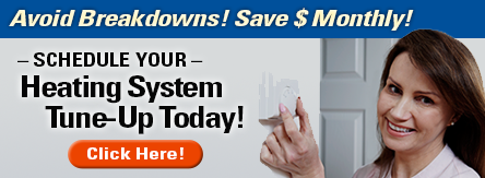 Schedule Your Heating System Tune-Up Today!