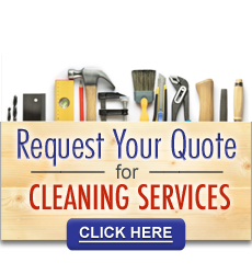 Request Your Quote for Cleaning Services Click Here