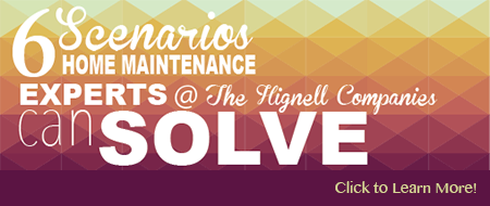 6 Scenarios Home Maintenance The Hignell Companies Can Solve Click to Learn More