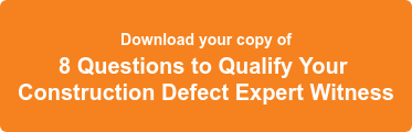 Download your copy of 9 Questions to Ask Your Prospective  Construction Defect Witness today.