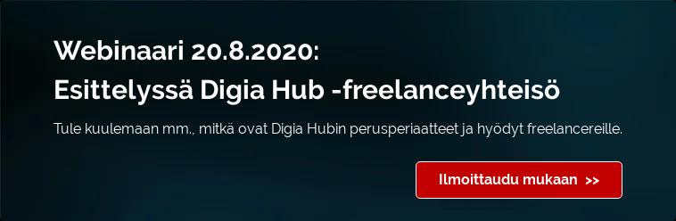 Webinaari 20.8.2020:  Esittelyssä Digia Hub -freelanceyhteisö Tule kuulemaan mm., mitkä ovat Digia Hubin perusperiaatteet ja hyödyt  freelancereille.   Ilmoittaudu mukaan >>