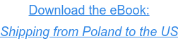 Download the eBook: Shipping from Poland to the US