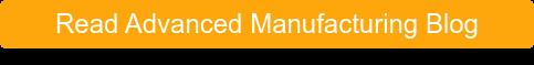 Read Advanced Manufacturing Blog